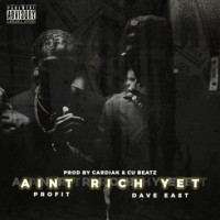 "PROFIT FT DAVE EAST ""AIN'T RICH YET"""