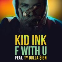 "KID INK – ""F WITH U"" FT. TY DOLLA $"