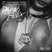 "RAVEN FELIX FT WIZ KHALIFA ""BET THEY KNOW NOW"""